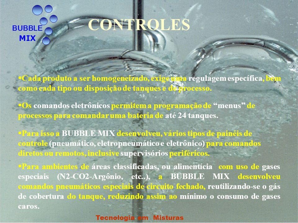O Processo de Mistura BUBBLE MIX Tecnologia em Misturas O aparelho armazena uma porção controlada de ar (intensidade, pressão e freqüência) ou um gás qualquer.