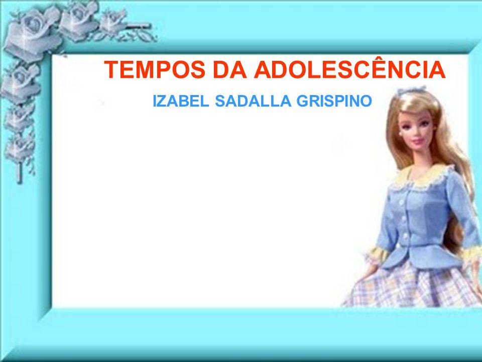 TEMPOS DA ADOLESCÊNCIA IZABEL SADALLA GRISPINO