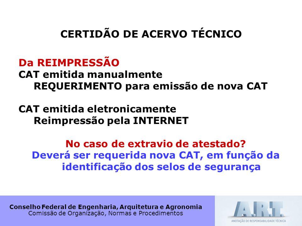 Conselho Federal de Engenharia, Arquitetura e Agronomia Comissão de Organização, Normas e Procedimentos CERTIDÃO DE ACERVO TÉCNICO Da REIMPRESSÃO CAT