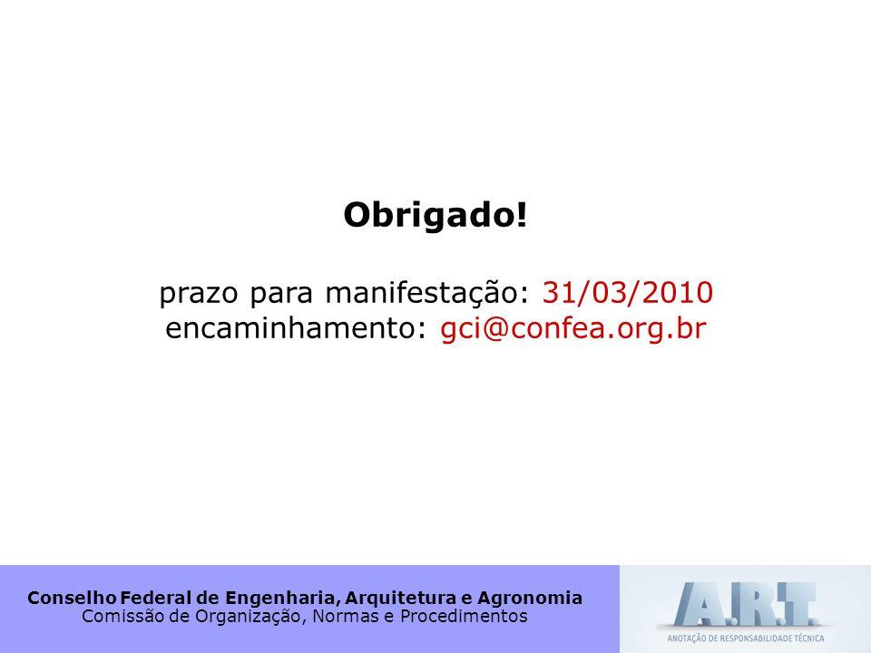 Conselho Federal de Engenharia, Arquitetura e Agronomia Comissão de Organização, Normas e Procedimentos Obrigado! prazo para manifestação: 31/03/2010