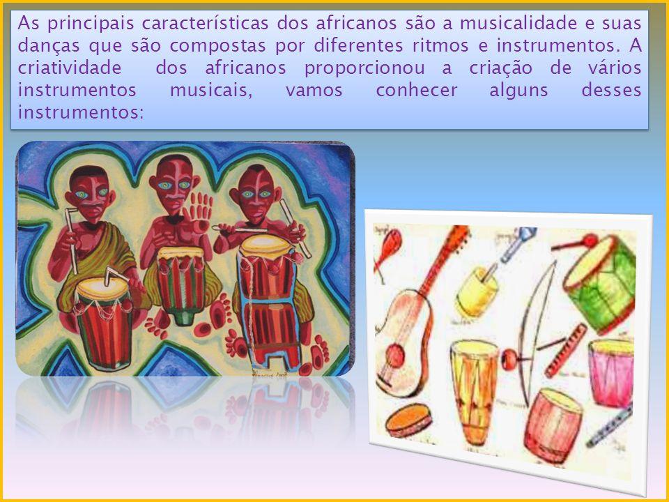 As principais características dos africanos são a musicalidade e suas danças que são compostas por diferentes ritmos e instrumentos. A criatividade do