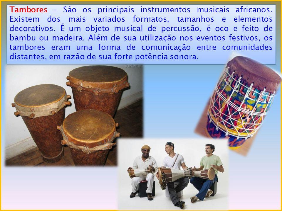 Tambores – São os principais instrumentos musicais africanos. Existem dos mais variados formatos, tamanhos e elementos decorativos. É um objeto musica