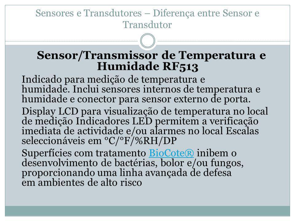 Sensores e Transdutores – Diferença entre Sensor e Transdutor Sensor/Transmissor de Temperatura e Humidade RF513 Indicado para medição de temperatura