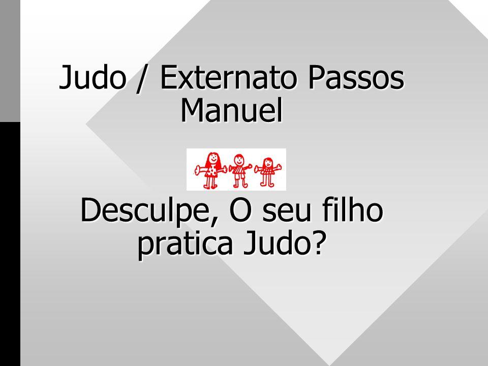 Judo / Externato Passos Manuel Desculpe, O seu filho pratica Judo?