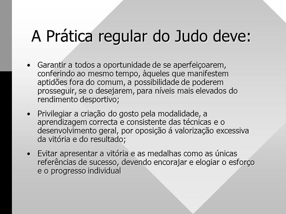 A Prática regular do Judo deve: •Garantir a todos a oportunidade de se aperfeiçoarem, conferindo ao mesmo tempo, àqueles que manifestem aptidões fora