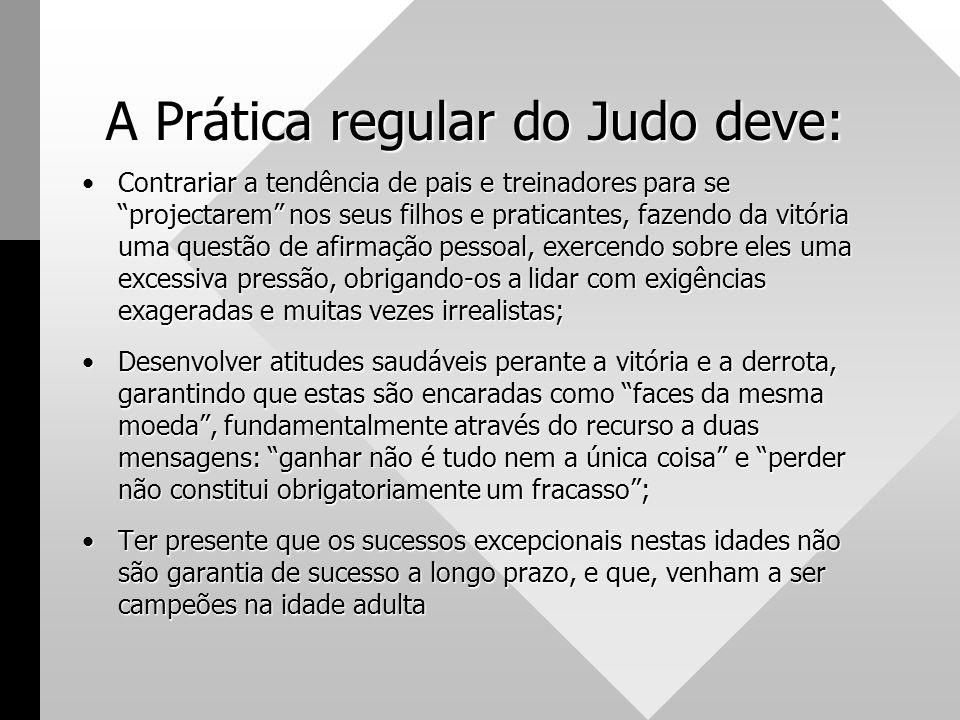 """A Prática regular do Judo deve: •Contrariar a tendência de pais e treinadores para se """"projectarem"""" nos seus filhos e praticantes, fazendo da vitória"""
