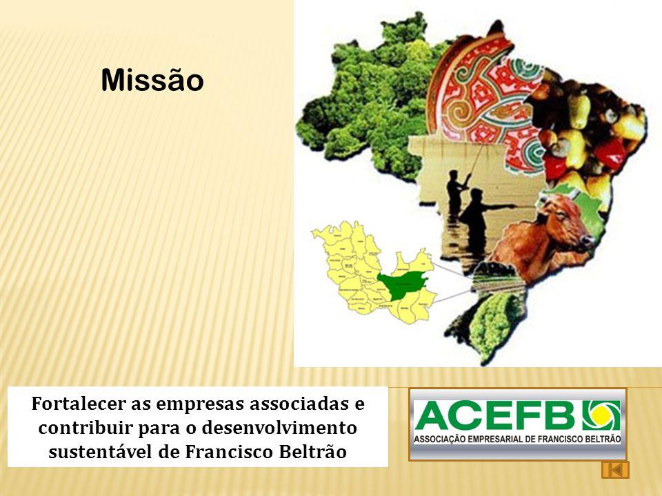 Visão de Futuro Dezembro de 2013 Ser reconhecida como a entidade referência para todos os segmentos da sociedade pela sua representatividade, associativismo e prestação de serviços, à classe empresarial e à comunidade para consolidar Francisco Beltrão como Pólo Regional.
