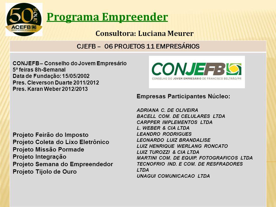 Programa Empreender Consultora: Luciana Meurer CJEFB – 06 PROJETOS 11 EMPRESÁRIOS CONJEFB – Conselho do Jovem Empresário 5ª feiras 8h-Semanal Data de