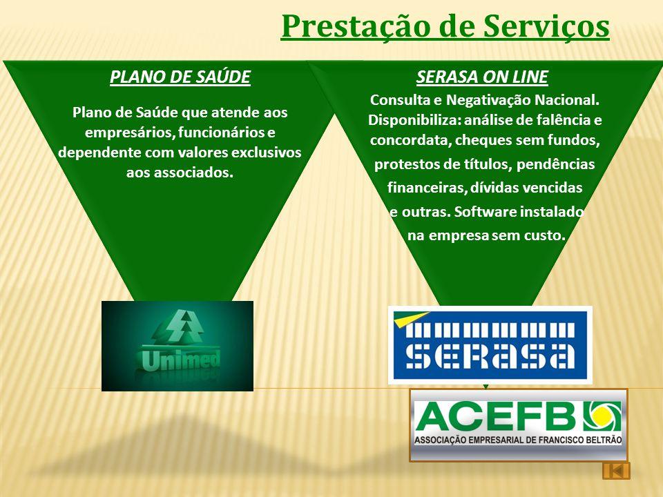 Prestação de Serviços PLANO DE SAÚDE Plano de Saúde que atende aos empresários, funcionários e dependente com valores exclusivos aos associados. SERAS