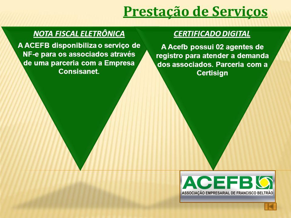 Prestação de Serviços NOTA FISCAL ELETRÔNICACERTIFICADO DIGITAL A ACEFB disponibiliza o serviço de NF-e para os associados através de uma parceria com