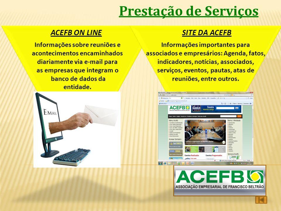 Prestação de Serviços ACEFB ON LINE SITE DA ACEFB Informações sobre reuniões e acontecimentos encaminhados diariamente via e-mail para as empresas que