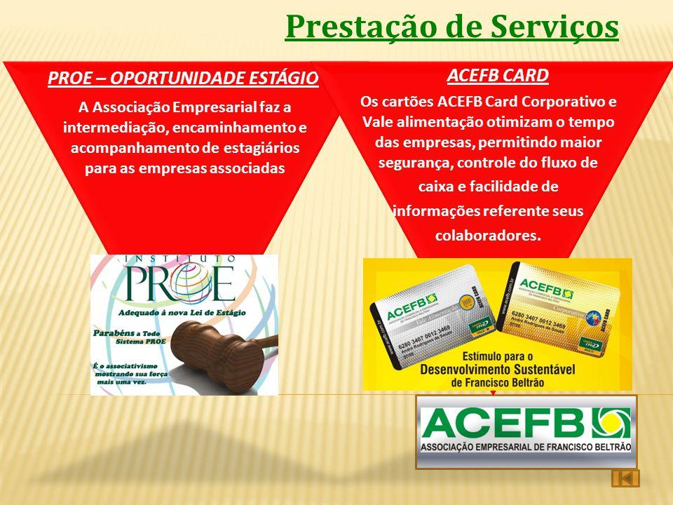 Prestação de Serviços PROE – OPORTUNIDADE ESTÁGIO ACEFB CARD A Associação Empresarial faz a intermediação, encaminhamento e acompanhamento de estagiár