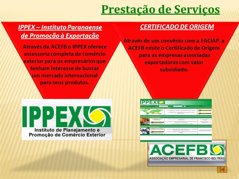 Prestação de Serviços IPPEX – Instituto Paranaense de Promoção à Exportação CERTIFICADO DE ORIGEM Através da ACEFB o IPPEX oferece assessoria completa