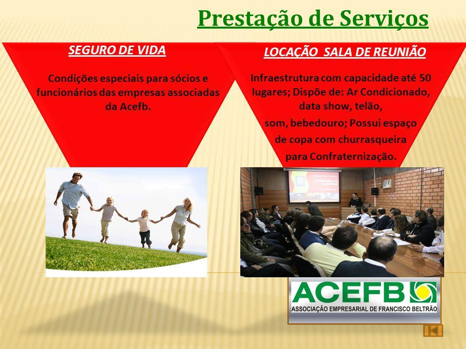 Prestação de Serviços SEGURO DE VIDA LOCAÇÃO SALA DE REUNIÃO Condições especiais para sócios e funcionários das empresas associadas da Acefb. Infraest