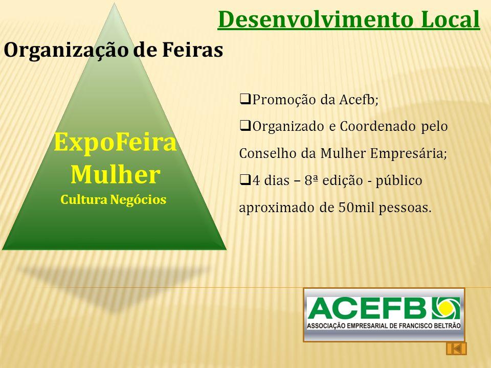 Desenvolvimento Local Cultura Negócios ExpoFeira Mulher Organização de Feiras  Promoção da Acefb;  Organizado e Coordenado pelo Conselho da Mulher E