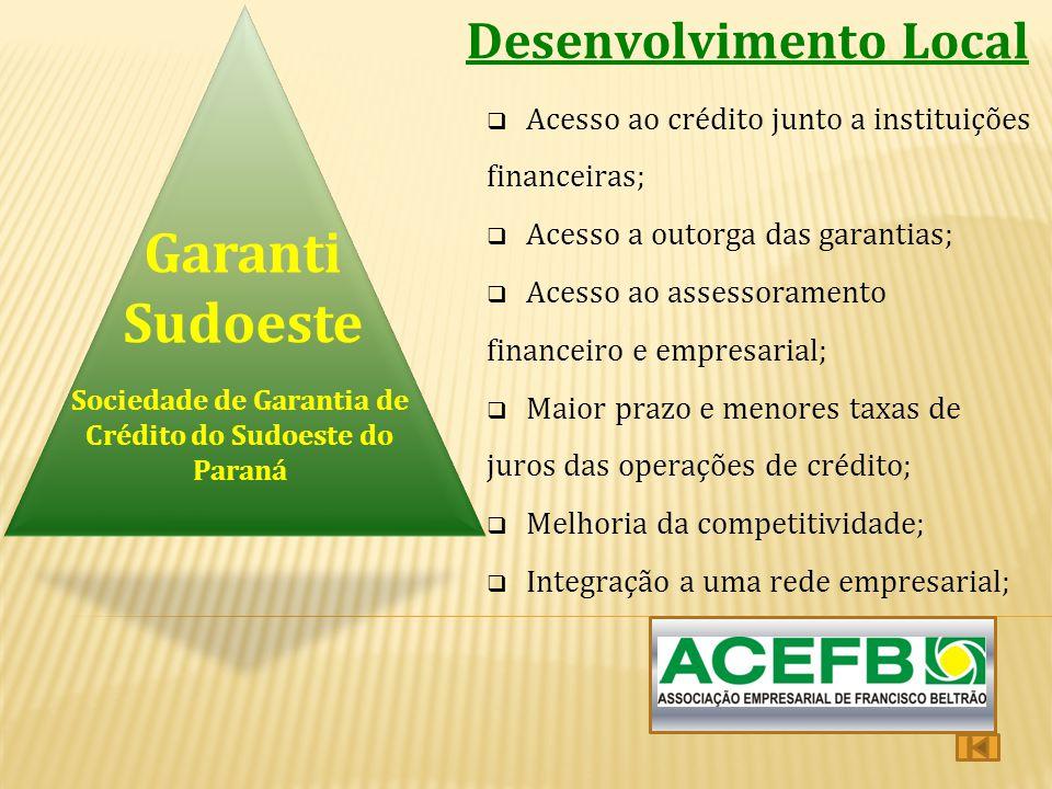 Desenvolvimento Local Sociedade de Garantia de Crédito do Sudoeste do Paraná Garanti Sudoeste  Acesso ao crédito junto a instituições financeiras; 