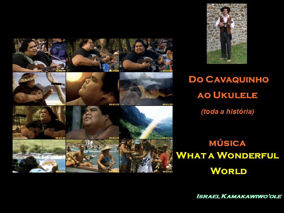 Do Cavaquinho ao Ukulele (toda a história) música What a Wonderful World Israel Kamakawiwo'ole
