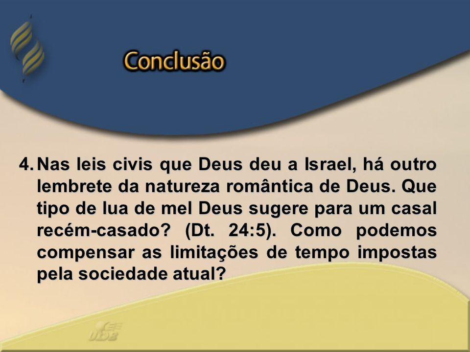 4.Nas leis civis que Deus deu a Israel, há outro lembrete da natureza romântica de Deus. Que tipo de lua de mel Deus sugere para um casal recém-casado