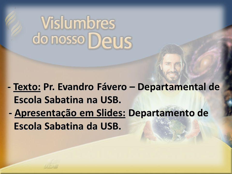 - Texto: Pr. Evandro Fávero – Departamental de Escola Sabatina na USB. Escola Sabatina na USB. - Apresentação em Slides: Departamento de - Apresentaçã