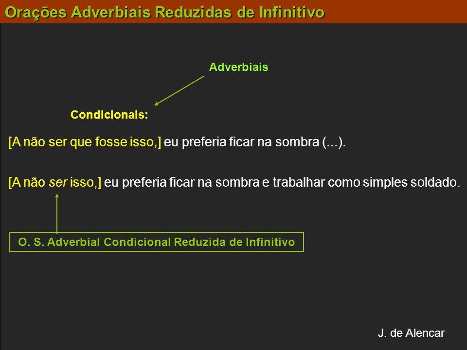 Adverbiais Condicionais: [A não ser isso,] eu preferia ficar na sombra e trabalhar como simples soldado. [A não ser que fosse isso,] eu preferia ficar