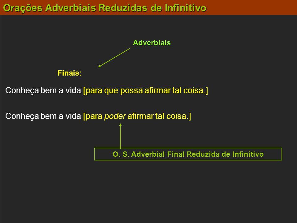 Adverbiais Finais: Conheça bem a vida [para poder afirmar tal coisa.] Conheça bem a vida [para que possa afirmar tal coisa.] O. S. Adverbial Final Red
