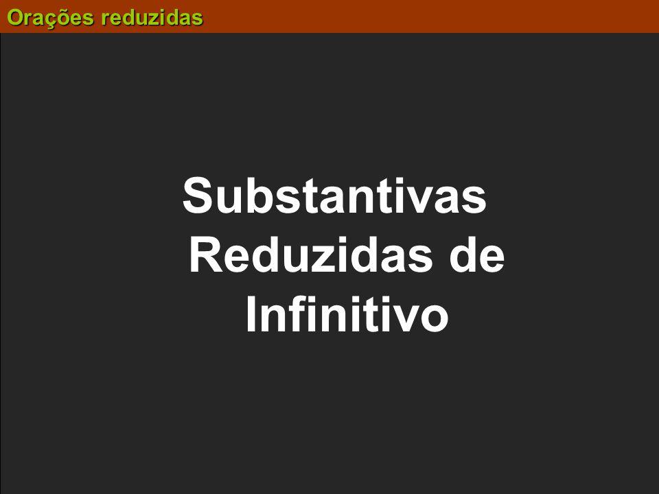 Orações reduzidas Substantivas Reduzidas de Infinitivo