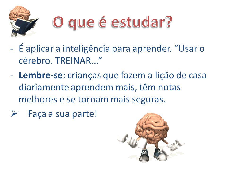 """-É aplicar a inteligência para aprender. """"Usar o cérebro. TREINAR..."""" -Lembre-se: crianças que fazem a lição de casa diariamente aprendem mais, têm no"""
