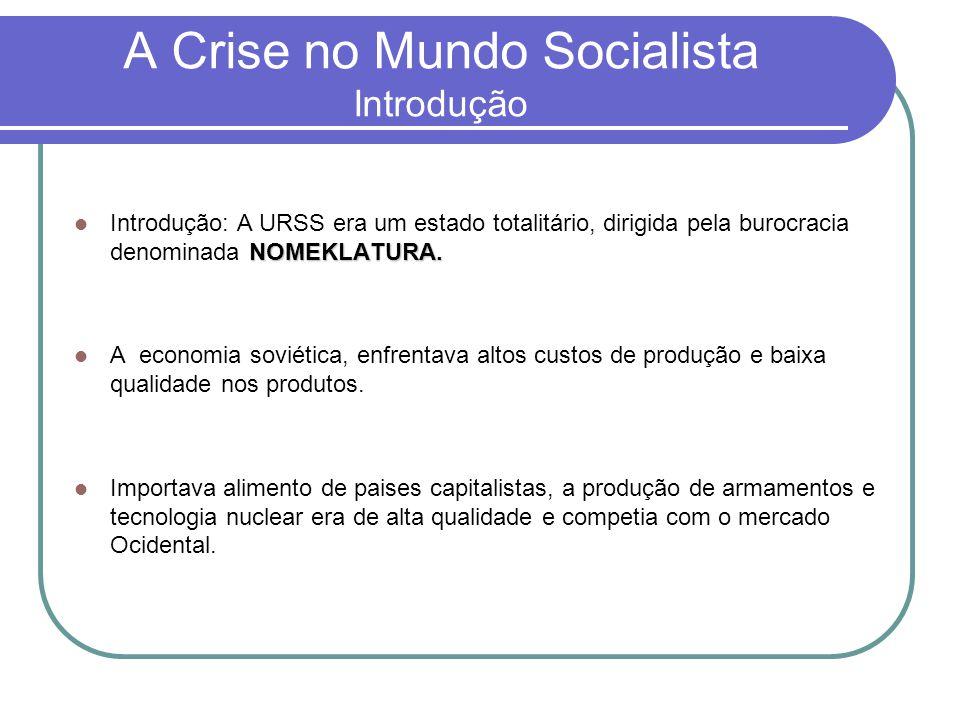 A Crise no Mundo Socialista Introdução NOMEKLATURA.  Introdução: A URSS era um estado totalitário, dirigida pela burocracia denominada NOMEKLATURA. 