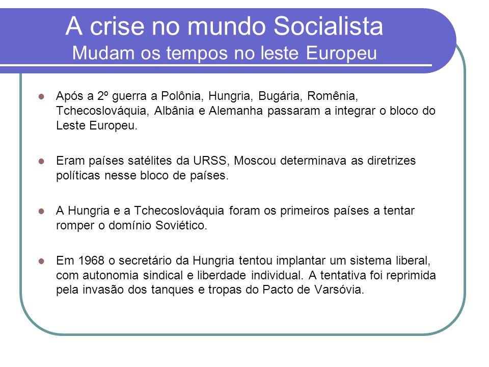 A crise no mundo Socialista Mudam os tempos no leste Europeu  Após a 2º guerra a Polônia, Hungria, Bugária, Romênia, Tchecoslováquia, Albânia e Alema