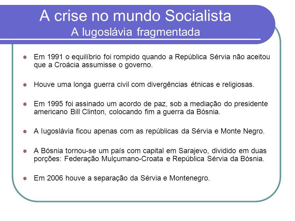 A crise no mundo Socialista A Iugoslávia fragmentada  Em 1991 o equilíbrio foi rompido quando a República Sérvia não aceitou que a Croácia assumisse