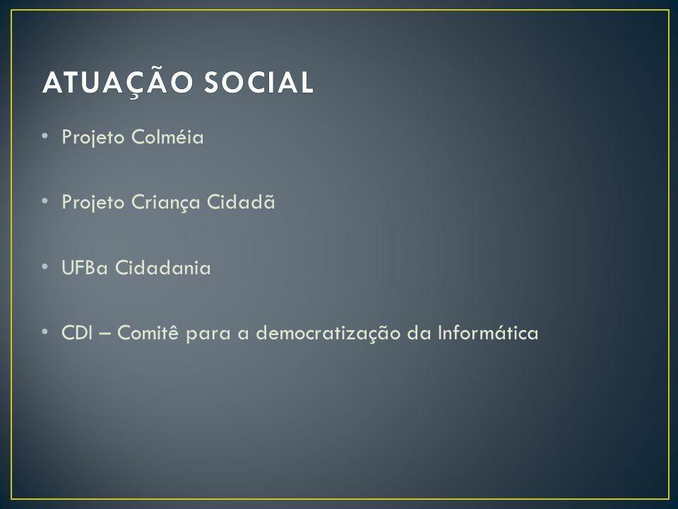 • Projeto Colméia • Projeto Criança Cidadã • UFBa Cidadania • CDI – Comitê para a democratização da Informática