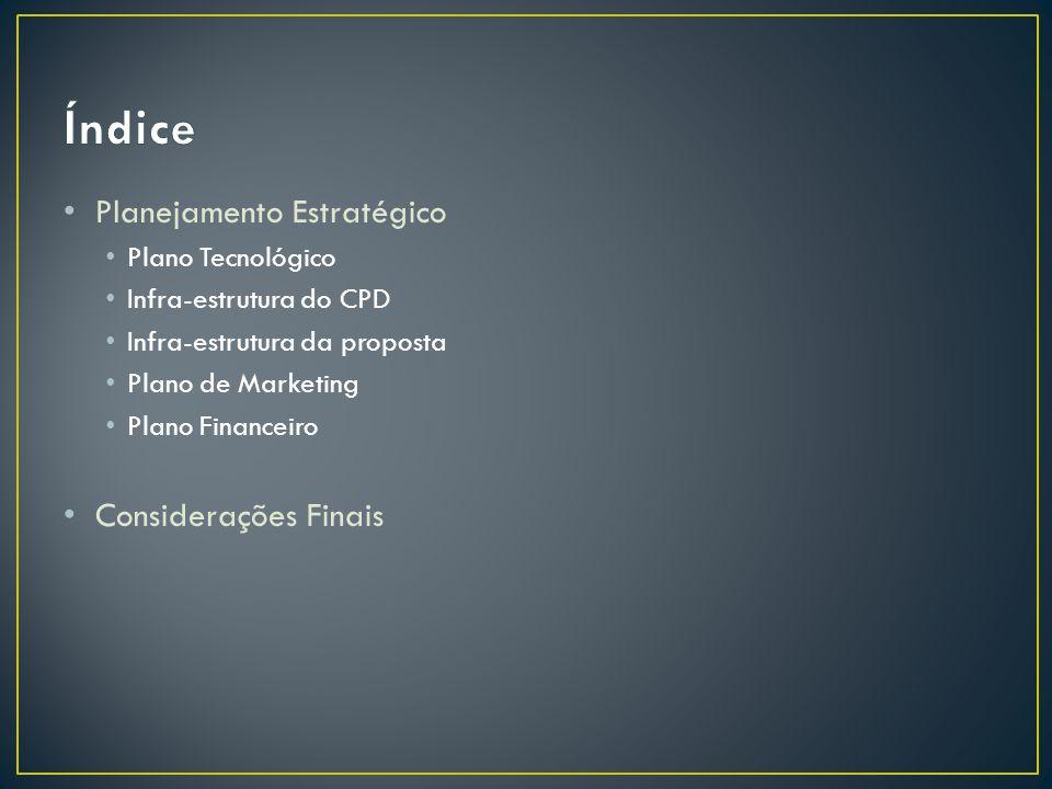 • Planejamento Estratégico • Plano Tecnológico • Infra-estrutura do CPD • Infra-estrutura da proposta • Plano de Marketing • Plano Financeiro • Considerações Finais