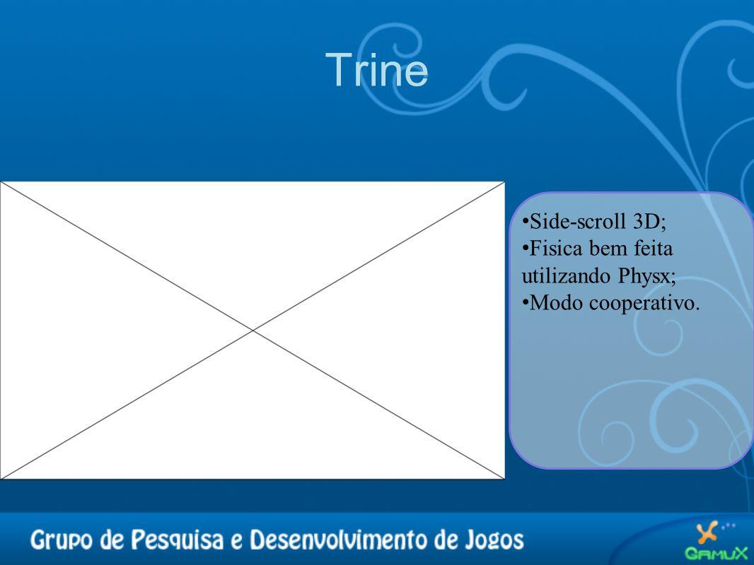 Trine • Side-scroll 3D; • Fisica bem feita utilizando Physx; • Modo cooperativo.