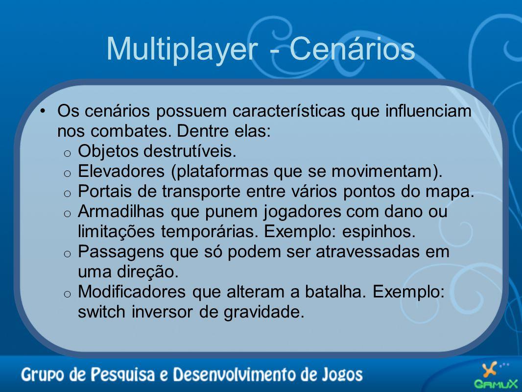 Multiplayer - Cenários •Os cenários possuem características que influenciam nos combates. Dentre elas: o Objetos destrutíveis. o Elevadores (plataform