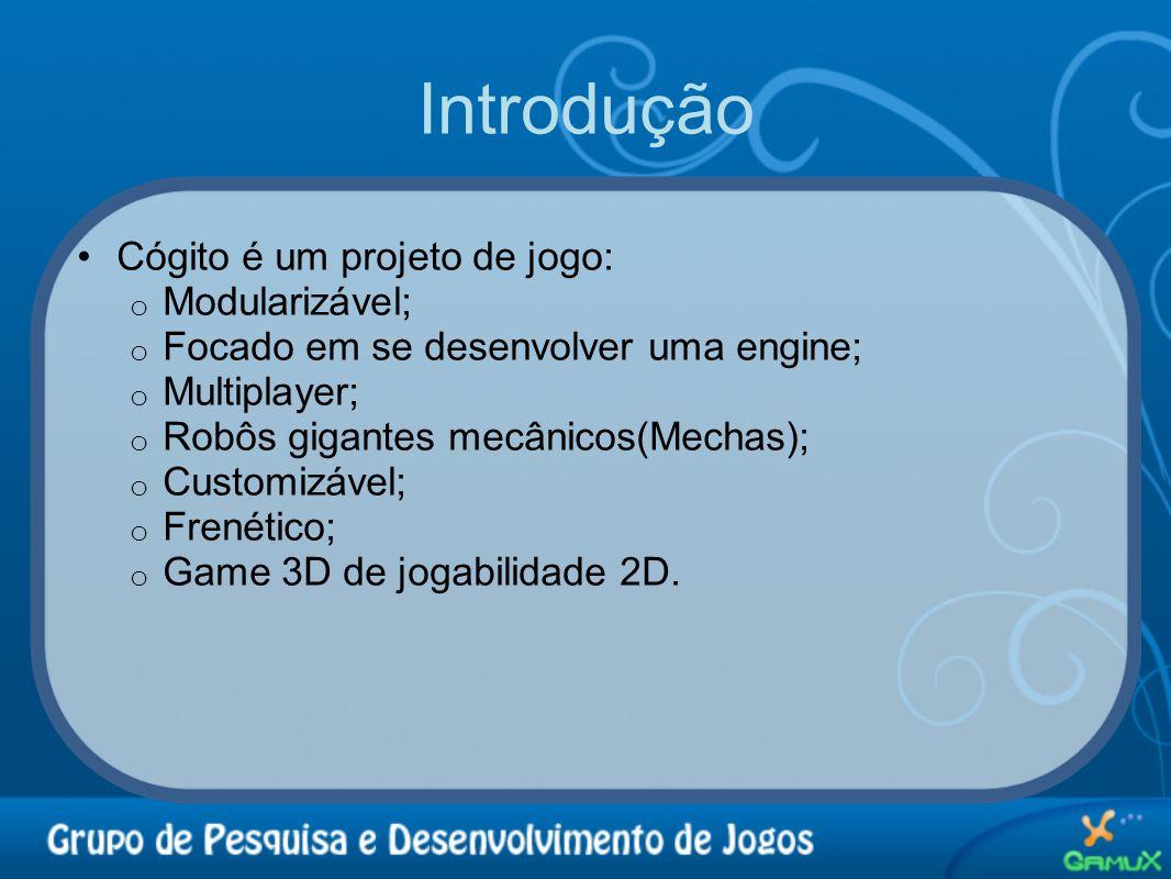 Introdução •Cógito é um projeto de jogo: o Modularizável; o Focado em se desenvolver uma engine; o Multiplayer; o Robôs gigantes mecânicos(Mechas); o