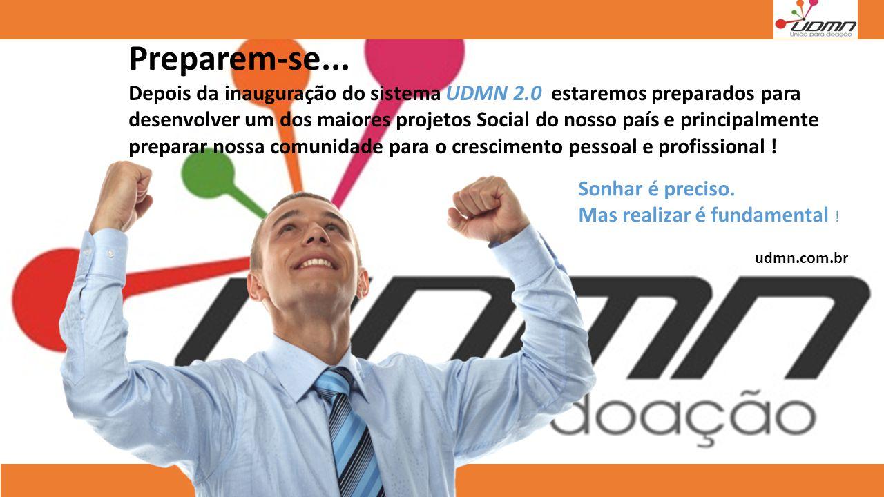 Preparem-se... Depois da inauguração do sistema UDMN 2.0 estaremos preparados para desenvolver um dos maiores projetos Social do nosso país e principa