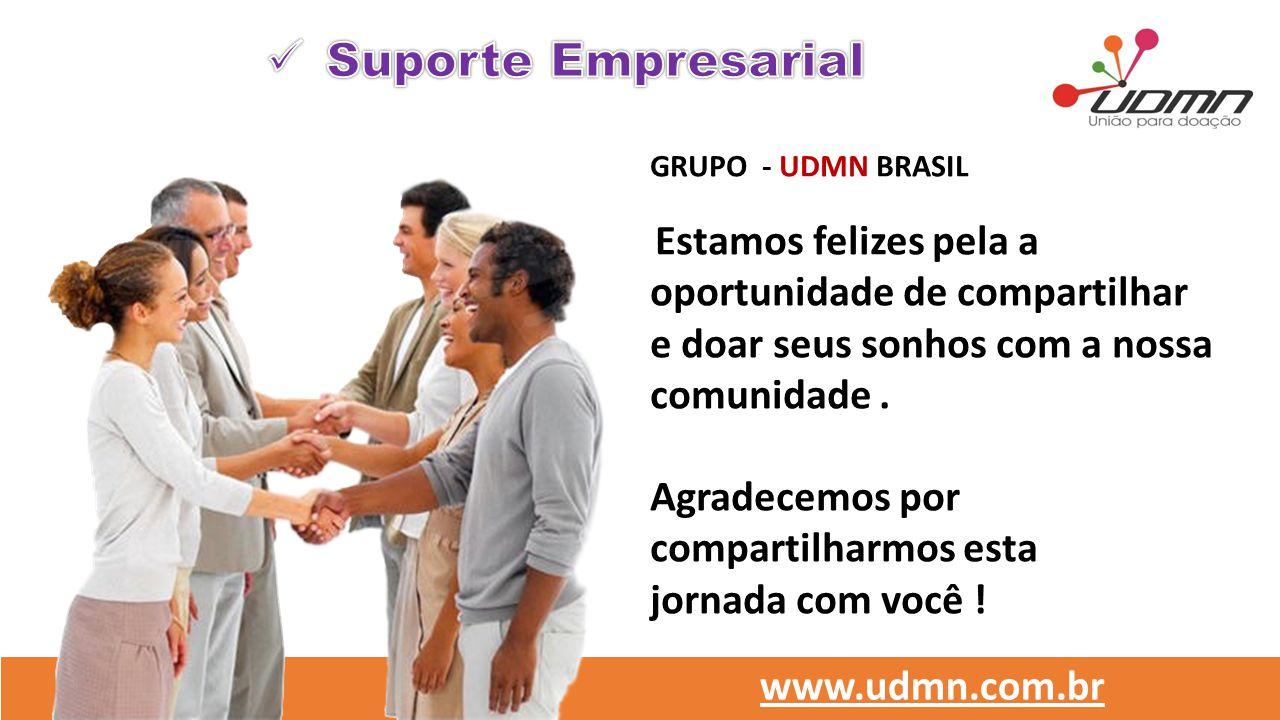 GRUPO - UDMN BRASIL Estamos felizes pela a oportunidade de compartilhar e doar seus sonhos com a nossa comunidade. Agradecemos por compartilharmos est