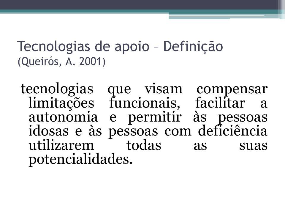 Tecnologias de apoio – Definição (Queirós, A. 2001) tecnologias que visam compensar limitações funcionais, facilitar a autonomia e permitir às pessoas