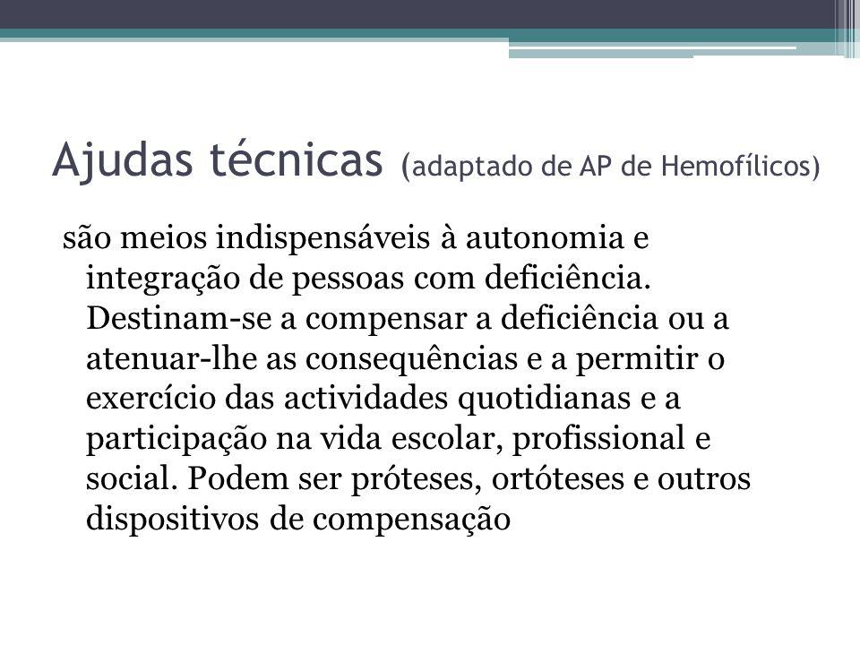 Ajudas técnicas ( adaptado de AP de Hemofílicos) são meios indispensáveis à autonomia e integração de pessoas com deficiência. Destinam-se a compensar