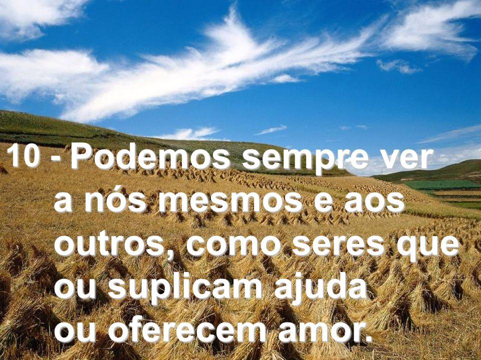 9 - Sendo o amor eterno, não existe razão para temer a dor e a morte;