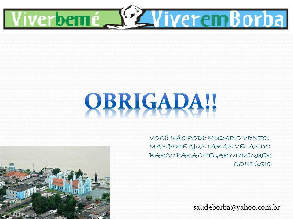 VOCÊ NÃO PODE MUDAR O VENTO, MAS PODE AJUSTAR AS VELAS DO BARCO PARA CHEGAR ONDE QUER.. CONFÚSIO saudeborba@yahoo.com.br
