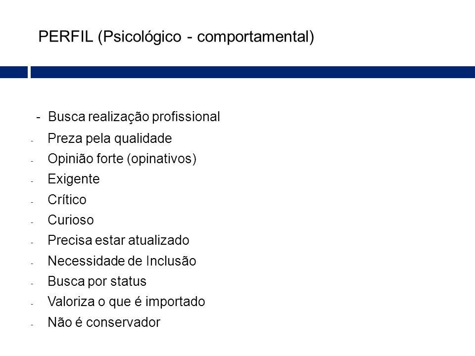 PERFIL (Psicológico - comportamental) - Busca realização profissional - Preza pela qualidade - Opinião forte (opinativos) - Exigente - Crítico - Curio
