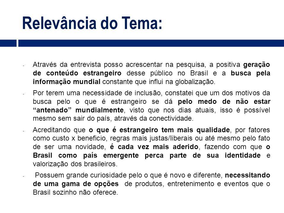 Relevância do Tema: - Através da entrevista posso acrescentar na pesquisa, a positiva geração de conteúdo estrangeiro desse público no Brasil e a busc