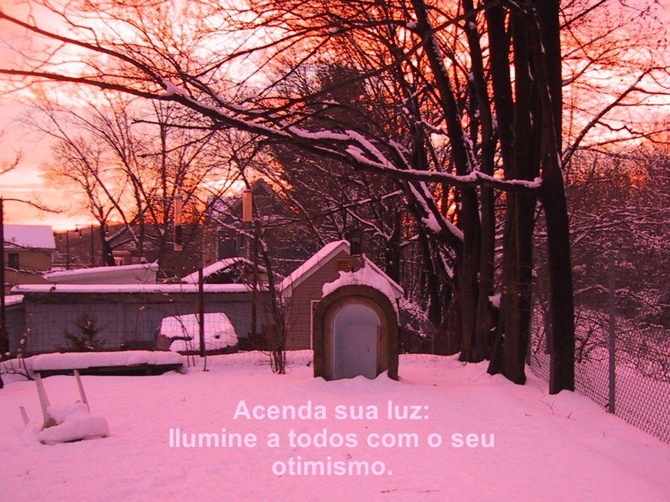 Acenda sua luz: Ilumine a todos com o seu otimismo.