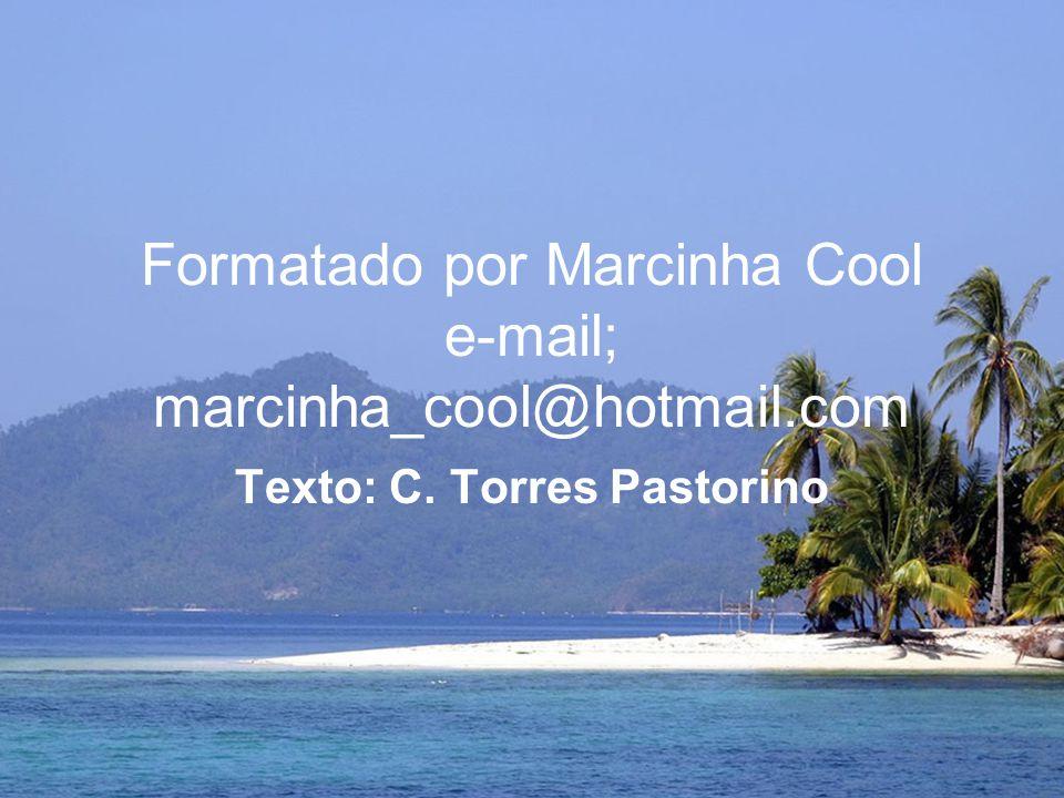 Formatado por Marcinha Cool e-mail; marcinha_cool@hotmail.com Texto: C. Torres Pastorino