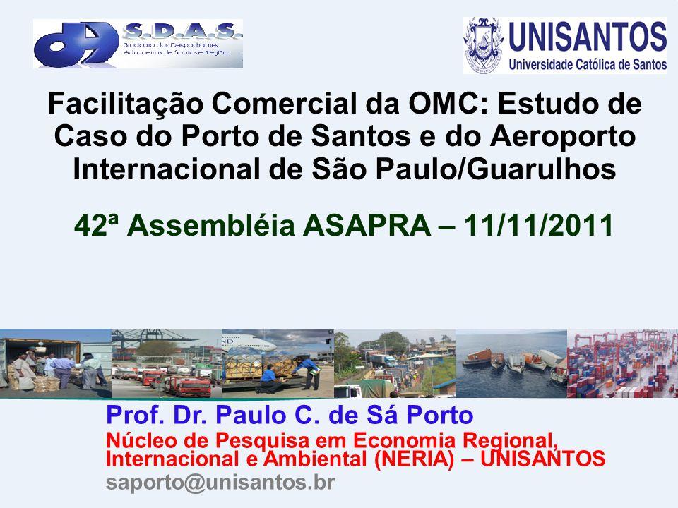 Facilitação Comercial da OMC: Estudo de Caso do Porto de Santos e do Aeroporto Internacional de São Paulo/Guarulhos 42ª Assembléia ASAPRA – 11/11/2011