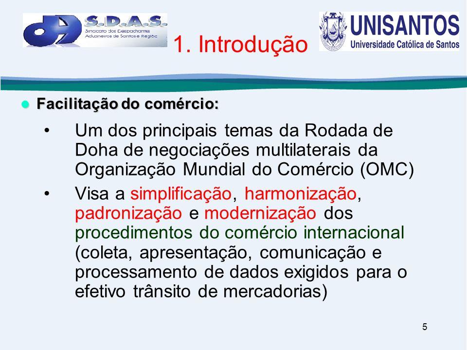 5 1. Introdução •Um dos principais temas da Rodada de Doha de negociações multilaterais da Organização Mundial do Comércio (OMC) •Visa a simplificação