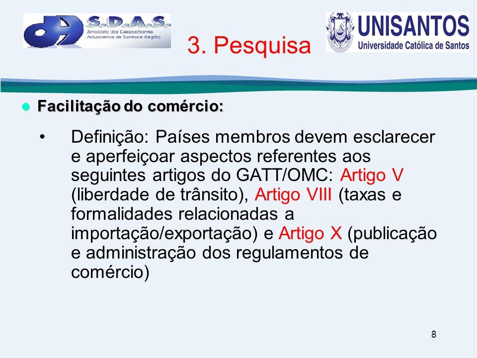 8 3. Pesquisa •Definição: Países membros devem esclarecer e aperfeiçoar aspectos referentes aos seguintes artigos do GATT/OMC: Artigo V (liberdade de