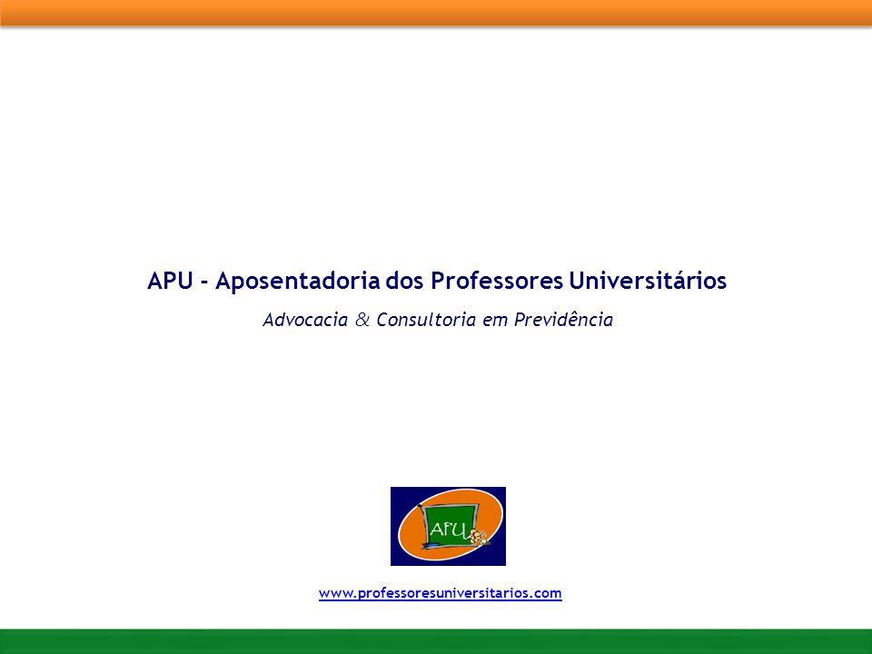 APU - Aposentadoria dos Professores Universitários Advocacia & Consultoria em Previdência www.professoresuniversitarios.com