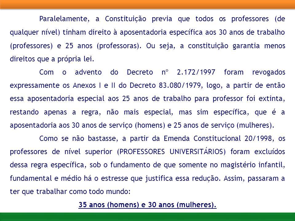 Paralelamente, a Constituição previa que todos os professores (de qualquer nível) tinham direito à aposentadoria específica aos 30 anos de trabalho (professores) e 25 anos (professoras).